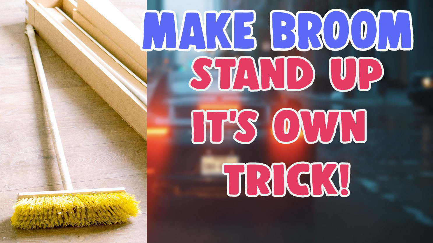 how to make broom stand up trick