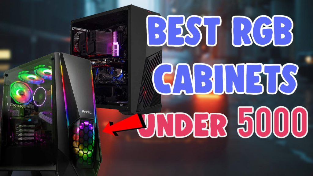 best rgb gaming cabinets under 5000