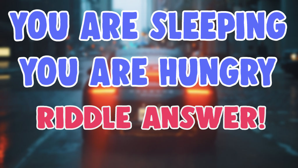 you are sleeping and you are hungry riddle